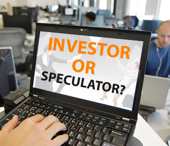 Are You An Investor Or Speculator?