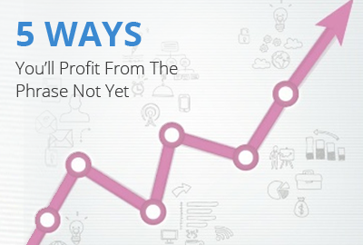 5 Ways You'll Profit From The Phrase Not Yet