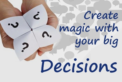 How to create magic with your big decisions